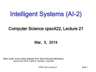 Intelligent Systems (AI-2) Computer Science  cpsc422 , Lecture  21 Mar,  5,  2014