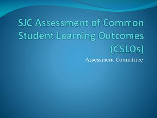 SJC Assessment of Common Student Learning Outcomes (CSLOs)