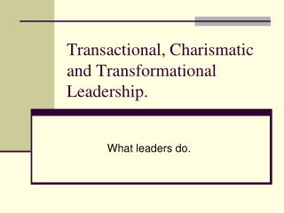 Transactional, Charismatic and Transformational Leadership.