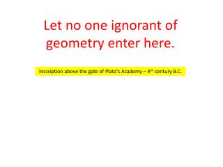 Let no one ignorant of geometry enter here.