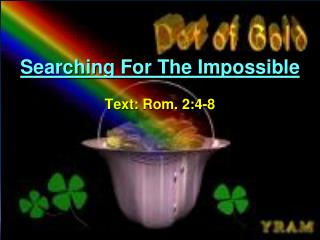 Searching For The Impossible Text:  Rom. 2:4-8