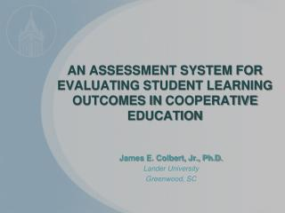 AN ASSESSMENT SYSTEM FOR EVALUATING STUDENT LEARNING OUTCOMES IN  COOPERATIVE EDUCATION