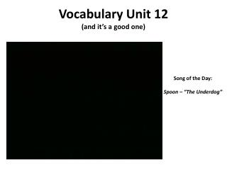 Vocabulary Unit 12 (and it's a good one)