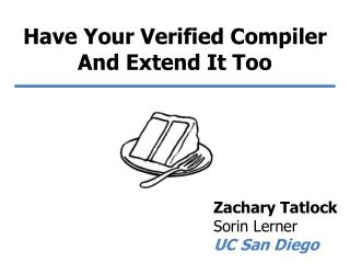 Have Your Verified Compiler And Extend It Too