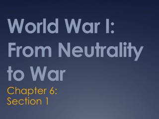 World War I: From Neutrality to War