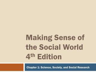 Making Sense of the Social World 4 th  Edition