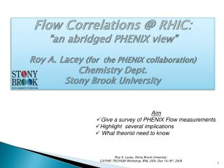 "Flow Correlations @ RHIC: ""an abridged PHENIX view"" Roy A.  Lacey  (for  the PHENIX collaboration)"