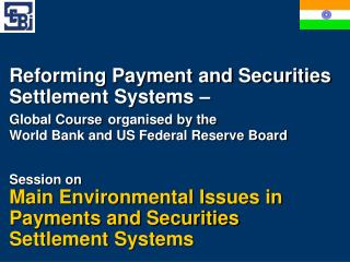 Reforming Payment and Securities Settlement Systems    Global Course organised by the World Bank and US Federal Reserve