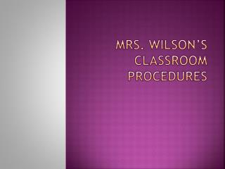 Mrs. Wilson's  Classroom Procedures