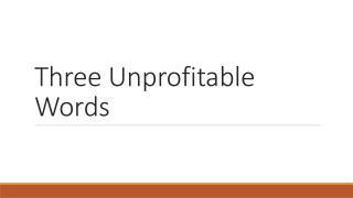 Three Unprofitable Words