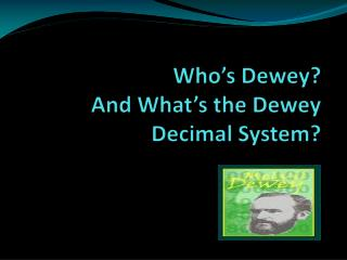 Who's Dewey?  And What's the Dewey Decimal System?