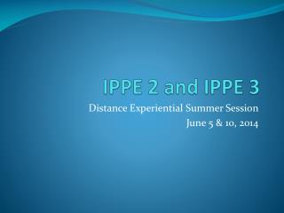 IPPE 2 and IPPE 3
