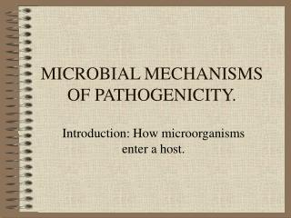 MICROBIAL MECHANISMS OF PATHOGENICITY.