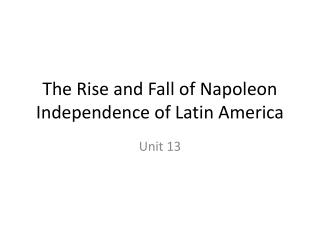 The Rise and Fall of Napoleon Independence of Latin America