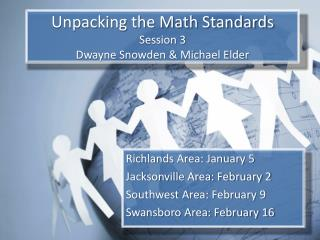 Unpacking the Math Standards Session 3 Dwayne Snowden & Michael Elder