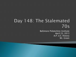 Day  148:  The Stalemated 70s