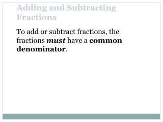 To add or subtract fractions,  the fractions  must  have a  common denominator .