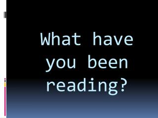 What have you been reading?