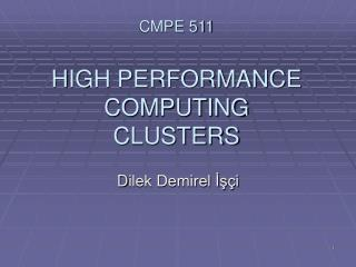 CMPE 511 H IGH PERFORMANCE COMPUTING CLUSTERS