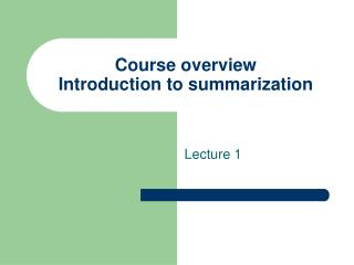 Course overview Introduction to summarization