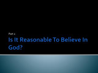 Is It Reasonable To Believe In God?