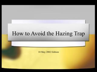How to Avoid the Hazing Trap