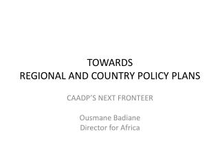 TOWARDS  REGIONAL AND COUNTRY POLICY PLANS