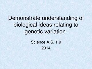 Demonstrate understanding of biological ideas relating to genetic variation.