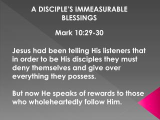A DISCIPLE'S  IMMEASURABLE BLESSINGS Mark 10:29-30