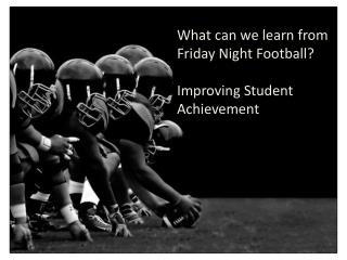 What can we learn from  Friday Night Football? Improving Student Achievement