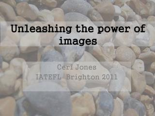 Unleashing the power  of  images