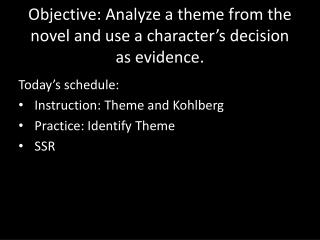 Objective: Analyze a theme from the novel and use a character's decision as evidence.