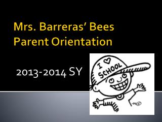 Mrs.  Barreras ' Bees Parent Orientation