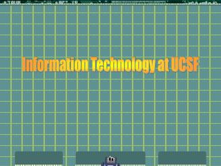 Information Technology at UCSF