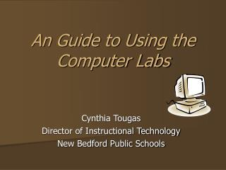 An Guide to Using the  Computer Labs