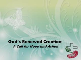 God's Renewed Creation:  A Call for Hope and Action
