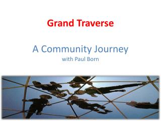 Grand Traverse  A Community Journey with Paul Born