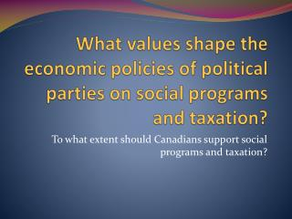 What values shape the economic policies of political parties on social programs and taxation?