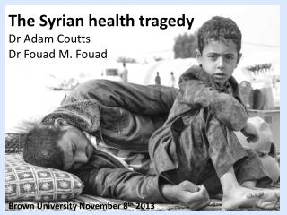 The Syrian health tragedy Dr  Adam Coutts Dr Fouad  M.  Fouad