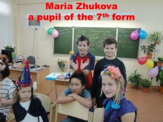 Maria Zhukova a pupil of the 7 th  form