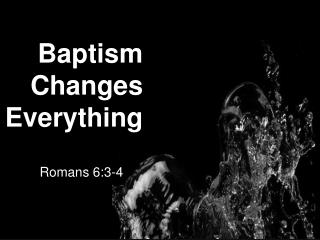 Baptism Changes Everything