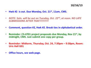 Hwk  #2  is out. Due Monday, Oct. 21 st , 11am, CMS .