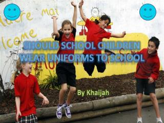 Should school children wear uniforms to school