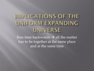 Implications of the Uniform Expanding Universe