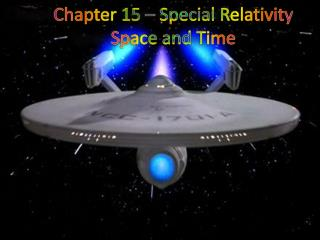 Chapter 15 – Special Relativity Space and Time