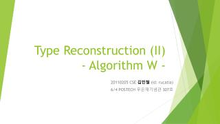 Type Reconstruction (II) - Algorithm W -