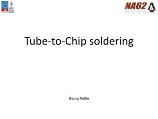 Tube-to-Chip soldering