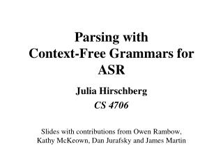 Parsing with Context-Free  Grammars for ASR