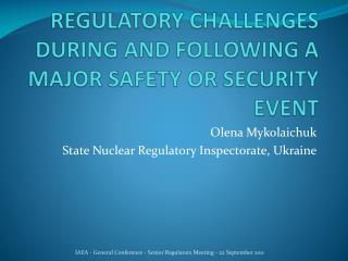 REGULATORY CHALLENGES DURING AND FOLLOWING A MAJOR SAFETY OR SECURITY EVENT