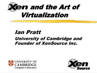 Ian Pratt University of Cambridge and Founder of XenSource Inc.